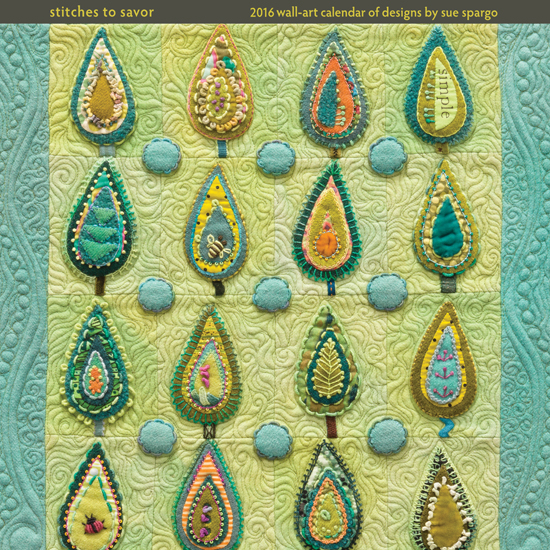 Stitches to Savor 2016 Wall-Art Calendar of Designs by Sue Spargo
