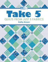 Take 5 - Quilts from Just 5 Fabrics