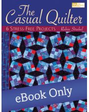 The Casual Quilter - 6 Stress-Free Projects