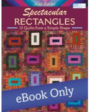 Spectacular Rectangles - 12 Quilts from a Simple Shape