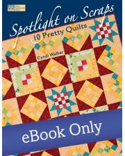 Spotlight on Scraps - 10 Pretty Quilts