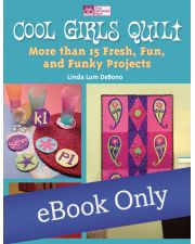 Cool Girls Quilt - More than 15 Fresh, Fun, and Funky Projects