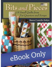Bits and Pieces - 18 Small Quilts from Fat Quarters and Scraps