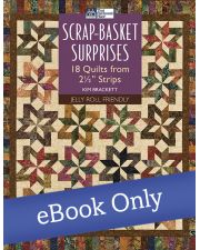 Scrap-Basket Surprises - 18 Quilts from 2 1/2