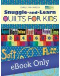 Martingale - Snuggle-and-Learn Quilts for Kids eBook eBook