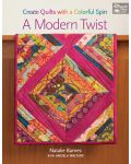 A Modern Twist - Create Quilts with a Colorful Spin